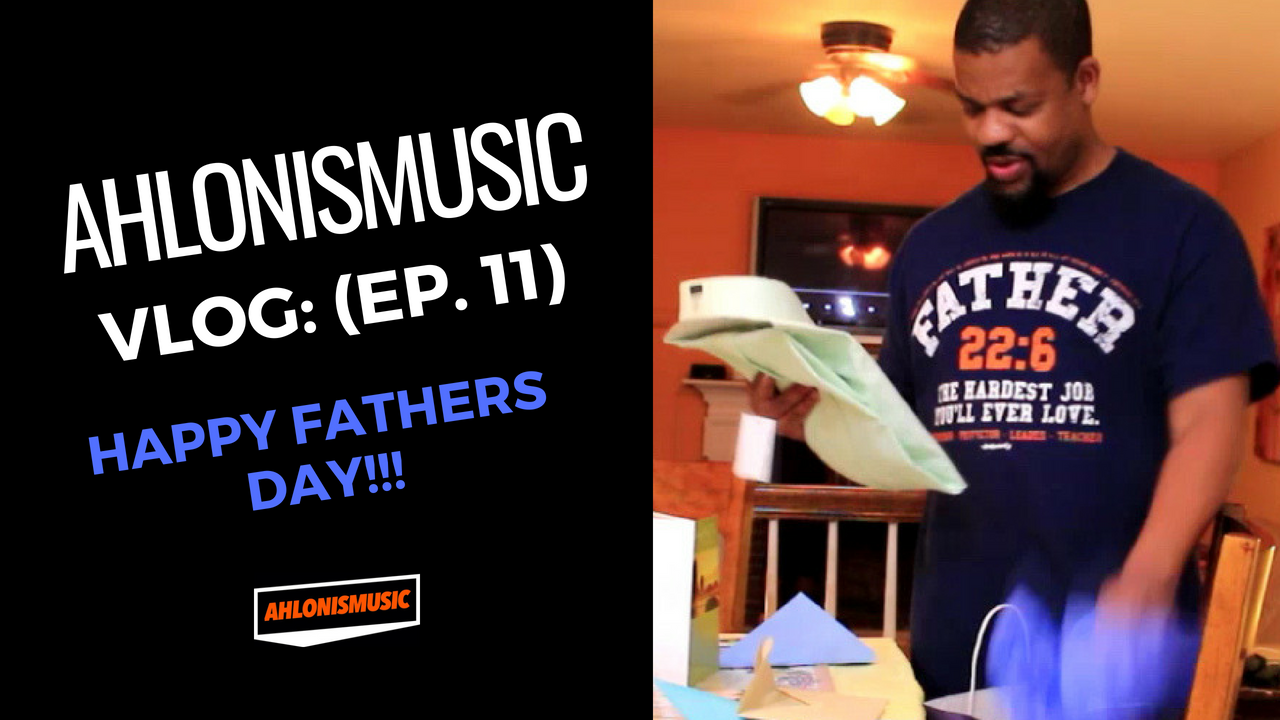 AhlonIsMusic Vlog (Ep.11) Happy Fathers Day!!!